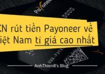 Kinh nghiệm rút tiền từ Payoneer về Việt Nam tỉ giá cao nhất