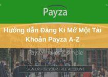 Hướng Dẫn Đăng Kí Mở Một Tài Khoản Payza A-Z
