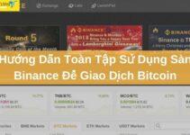 Hướng Dẫn Toàn Tập Sử Dụng Sàn Binance Để Giao Dịch Bitcoin