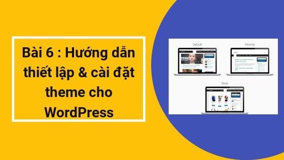 Bài 6 : Hướng dẫn thiết lập và cài đặt theme cho WordPress