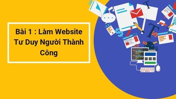 bai 1 lam website de lam gi va tu duy cua nguoi thanh cong
