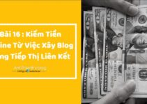 ( Bonus ) Bài 16 : Bắt Đầu Gia Tăng Thu Nhập Từ Việc Xây Dựng Phát Triển Blog Bằng Tiếp Thị Liên Kết