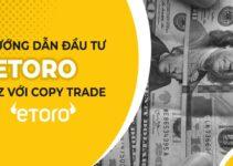 Hướng Dẫn A-Z Kiếm Tiền Nghìn Đô Thụ Động với Etoro CopyTrade